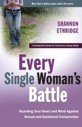 Every Single Woman's Battle - Guarding Your Heart and Mind Against Sexual and Emotional Compromise ebook by Shannon Ethridge