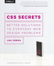 CSS Secrets - Better Solutions to Everyday Web Design Problems ebook by Lea Verou