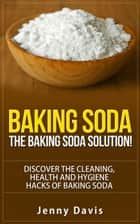 Baking Soda: The Baking Soda Solution ebook by Jenny Davis