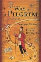 The Way of a Pilgrim - And the Pilgrim Continues His Way ebook by Helen Bacovcin, Walter J. Ciszek, S.J.