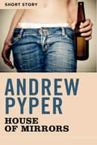 House Of Mirrors - Short Story ebook by Andrew Pyper