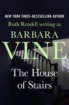 The House of Stairs ebook by Ruth Rendell