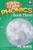 First Class Phonics - Book 3 ebook by P S Quick