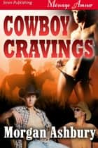 Cowboy Cravings ebook by Morgan Ashbury