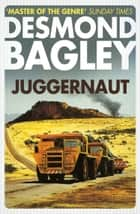 Juggernaut ebook by Desmond Bagley