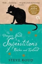 The Penguin Guide to the Superstitions of Britain and Ireland ebook by Steve Roud