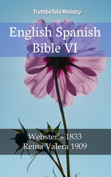 English Spanish Bible VI - Webster´s 1833 - Reina Valera 1909 ebook by TruthBeTold Ministry