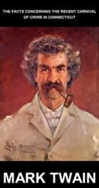 The Facts Concerning The Recent Carnival Of Crime In Connecticut [avec Glossaire en Français] ebook by Mark Twain, Eternity Ebooks