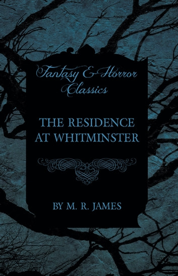 The Residence at Whitminster (Fantasy and Horror Classics) ebook by M. R. James