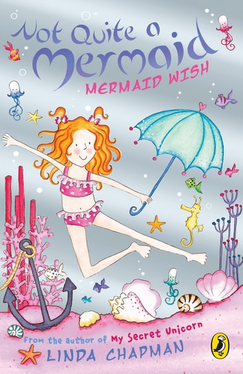 Not Quite a Mermaid: Mermaid Wish ebook by Linda Chapman