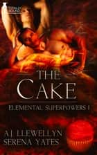 The Cake ebook by Serena Yates, A.J. Llewellyn