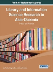 Library and Information Science Research in Asia-Oceania - Theory and Practice ebook by Jia Tina Du,Qinghua Zhu,Andy Koronios