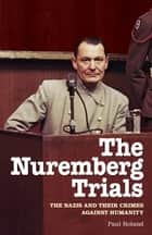 The Nuremberg Trials - The Nazis and Their Crimes Against Humanity ebook by Paul Roland