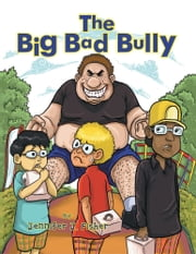 The Big Bad Bully ebook by Jennifer J. Fisher