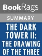 The Dark Tower II: The Drawing of the Three by Stephen King l Summary & Study Guide ebook by BookRags