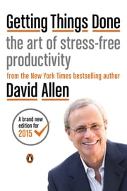 Getting Things Done - The Art of Stress-Free Productivity ebook by David Allen,James Fallows