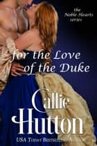 For the Love of the Duke ebook by Callie Hutton