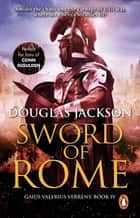 Sword of Rome - (Gaius Valerius Verrens 4): an enthralling, action-packed Roman adventure that will have you hooked to the very last page ebook by Douglas Jackson