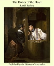 The Duties of the Heart ebook by Rabbi Bachye