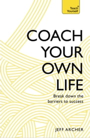Coach Your Own Life - Break Down the Barriers to Success ebook by Jeff Archer