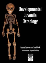 Developmental Juvenile Osteology ebook by Louise Scheuer,Sue Black,Louise Scheuer,Sue Black,Angela Christie,Craig Cunningham