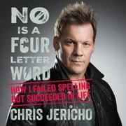 No is a four-letter word - How I Failed Spelling but Succeeded in Life audiobook by Chris Jericho