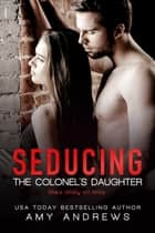 Seducing the Colonel's Daughter ebook by Amy Andrews