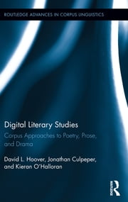 Digital Literary Studies - Corpus Approaches to Poetry, Prose, and Drama ebook by David L. Hoover,Jonathan Culpeper,Kieran O'Halloran