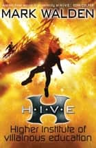 H.I.V.E. (Higher Institute of Villainous Education) ebook by Mark Walden