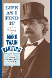 Life As I Find It - A Treasury of Mark Twain Rarities ebook by Charles Neider