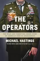 The Operators - The Wild and Terrifying Inside Story of America's War in Afghanistan ebook by Michael Hastings