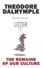 Litter - The Remains of Our Culture ebook by Theodore Dalrymple