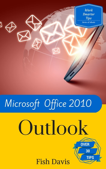 Work Smarter Tips for Microsoft Office Outlook 2010 ebook by Fish Davis
