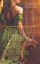 Scandal Becomes Her ebook by Shirlee Busbee
