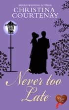 Never Too Late ebook by Christina Courtenay