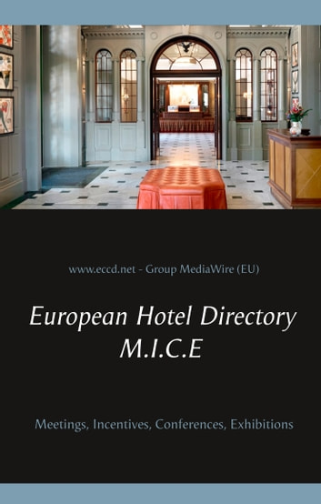 European Hotel Directory - M.I.C.E - Meetings, Incentives, Conferences, Exhibitions eBook by Heinz Duthel