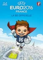 EURO 2016 - LA BD Officielle ebook by Benjamin Ferré, Dario Brizuela