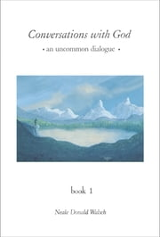 Conversations with God - An Uncommon Dialogue, Book 1 ebook by Neale Donald Walsch