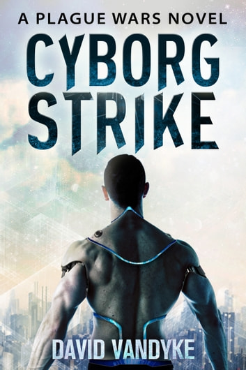 Cyborg Strike - Plague Wars Series Book 9 ebook by David VanDyke