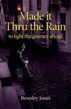 Made it Thru the Rain ebook by Beverly Jones