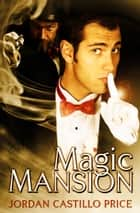 Magic Mansion ebook by Jordan Castillo Price