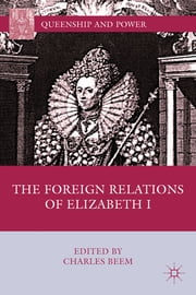 The Foreign Relations of Elizabeth I ebook by Charles Beem