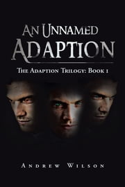 An Unnamed Adaption - The Adaption Trilogy: Book 1 ebook by Andrew Wilson