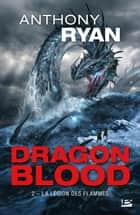 La Légion des flammes - Dragon Blood, T2 eBook by Maxime le Dain, Anthony Ryan