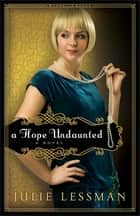 Hope Undaunted, A (Winds of Change Book #1) ebook by Julie Lessman