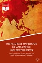 The Palgrave Handbook of Asia Pacific Higher Education ebook by Molly N.N. Lee, Deane E. Neubauer, Christopher S. Collins,...