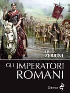 Gli imperatori romani ebook by Livio Zerbini