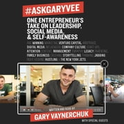 #AskGaryVee - One Entrepreneur's Take on Leadership, Social Media, and Self-Awareness audiobook by Gary Vaynerchuk