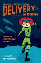 Zorgoochi Intergalactic Pizza - Delivery of Doom ebook by Dan Yaccarino, Dan Yaccarino