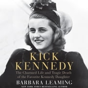 Kick Kennedy - The Charmed Life and Tragic Death of the Favorite Kennedy Daughter audiobook by Barbara Leaming